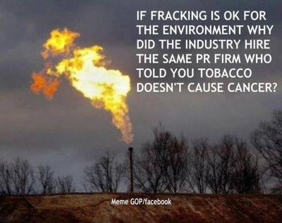 If fracking is okay for the environment, why did the industry hire the same advertising agency that told you tobacco doesn't cause cancer?
